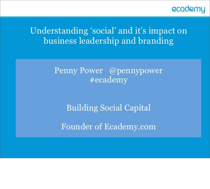 Understanding 'social' and it's impact on  business leadership and branding      Penny Power @pennypower              #eca...