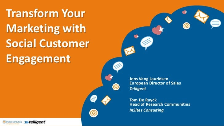 Transform YourMarketing withSocial CustomerEngagement                  Jens Vang Lauridsen                  European Direc...