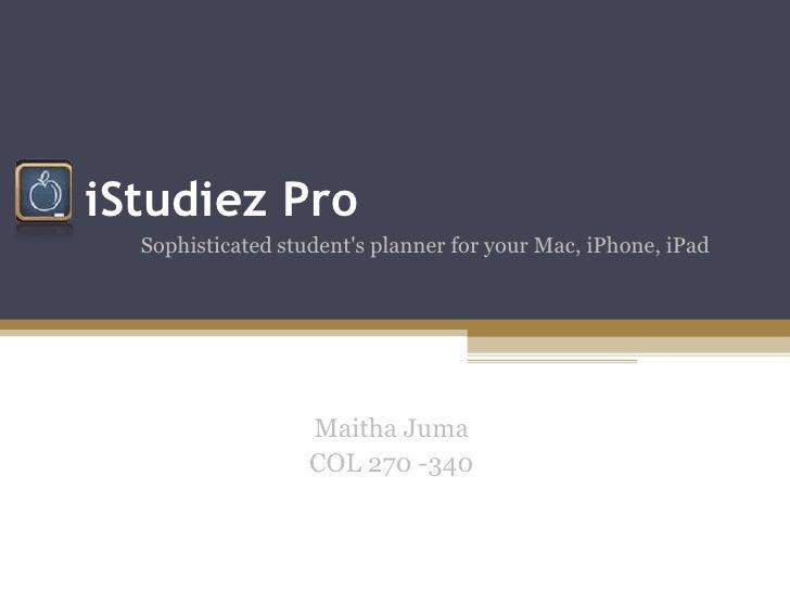 iStudiez Pro  Sophisticated students planner for your Mac, iPhone, iPad                   Maitha Juma                   CO...