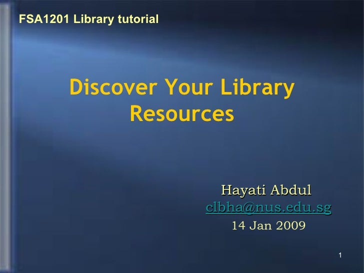 Discover Your Library Resources <ul><ul><li>Hayati Abdul  [email_address] </li></ul></ul><ul><ul><li>14 Jan 2009 </li></ul...