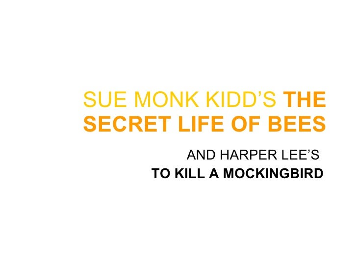SUE MONK KIDD'S   THE SECRET LIFE OF BEES AND HARPER LEE'S  TO KILL A MOCKINGBIRD