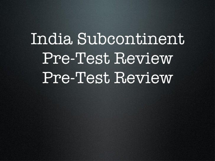 India Subcontinent Pre-Test Review Pre-Test Review