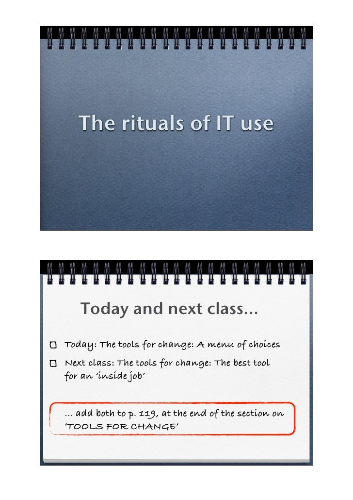The rituals of IT use        Today and next class... Today: The tools for change: A menu of choices Next class: The tools ...