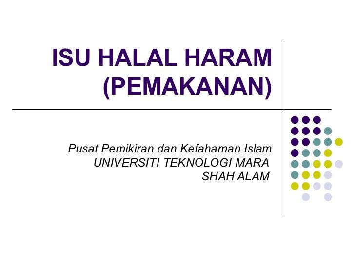 ISU HALAL HARAM (PEMAKANAN) Pusat Pemikiran dan Kefahaman Islam UNIVERSITI TEKNOLOGI MARA  SHAH ALAM