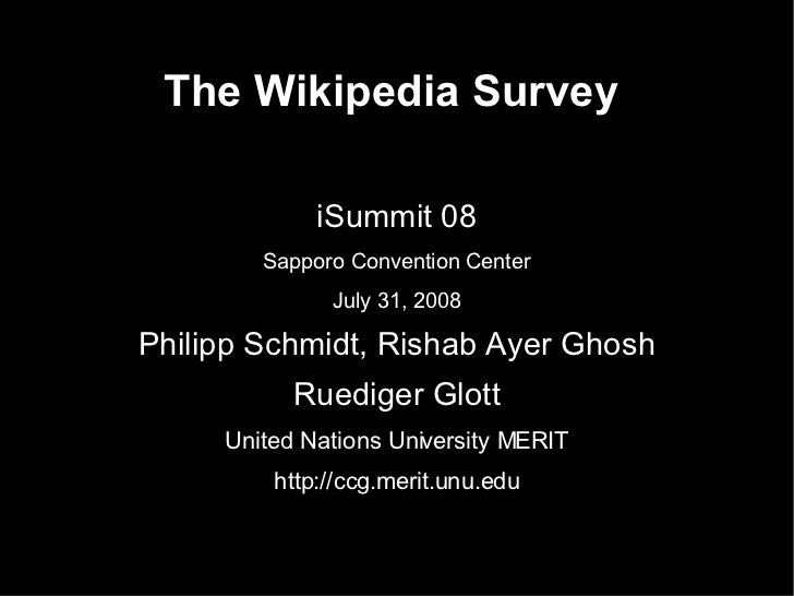 The Wikipedia Survey <ul><li>iSummit 08 </li></ul><ul><li>Sapporo Convention Center </li></ul><ul><li>July 31, 2008 </li><...