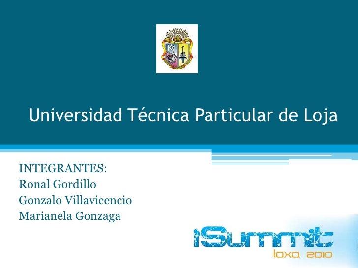 Universidad Técnica Particular de Loja<br />INTEGRANTES:<br />Ronal Gordillo<br />Gonzalo Villavicencio<br />Marianela Gon...