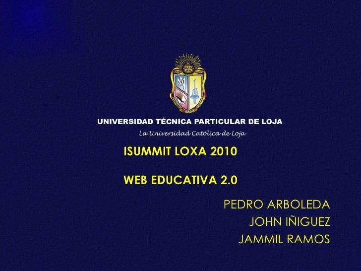 ISUMMIT LOXA 2010 WEB EDUCATIVA 2.0 PEDRO ARBOLEDA JOHN IÑIGUEZ JAMMIL RAMOS