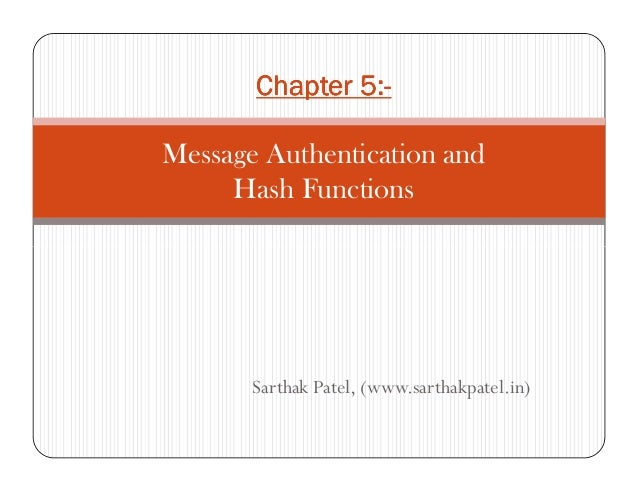 Chapter 5:Chapter 5:Chapter 5:Chapter 5:----Message Authentication andHash FunctionsSarthak Patel, (www.sarthakpatel.in)