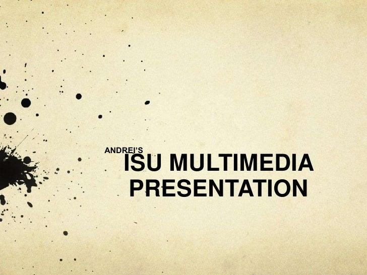 ANDREI'S   ISU MULTIMEDIA    PRESENTATION