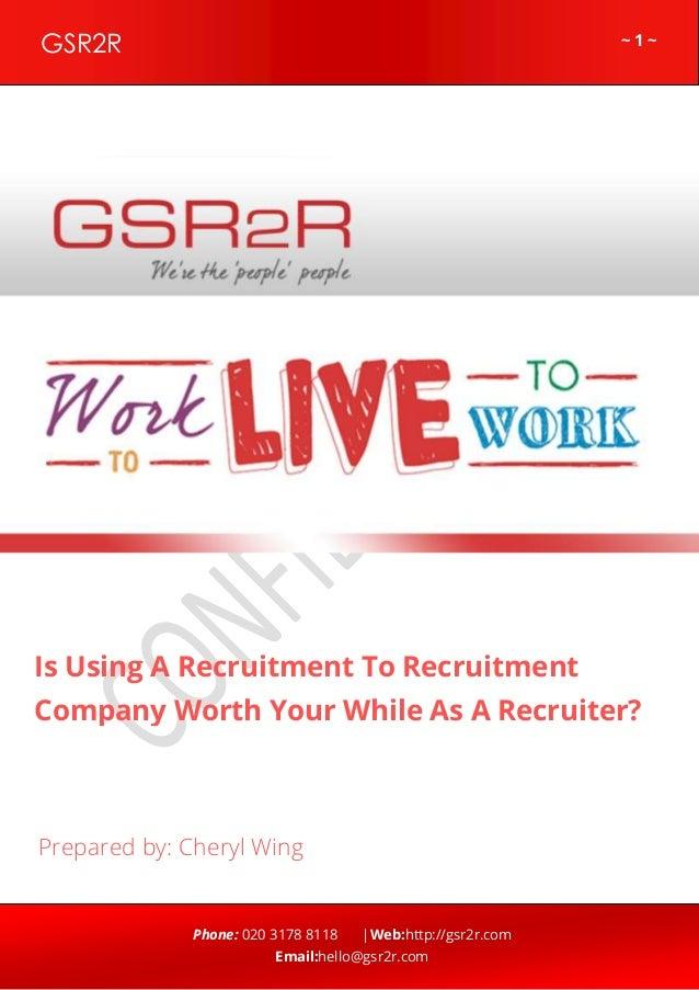 ~ 1 ~GSR2R Phone: 020 3178 8118 |Web:http://gsr2r.com Email:hello@gsr2r.com z Is Using A Recruitment To Recruitment Compan...