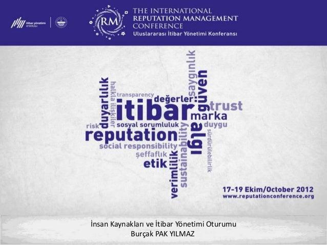 Uluslararası İtibar Yönetimi Konferansı 2012- İşveren Markası ve İtibar Yönetimi- Burçak Pak Yılmaz