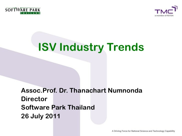 ISV Industry TrendsAssoc.Prof. Dr. Thanachart NumnondaDirectorSoftware Park Thailand26 July 2011