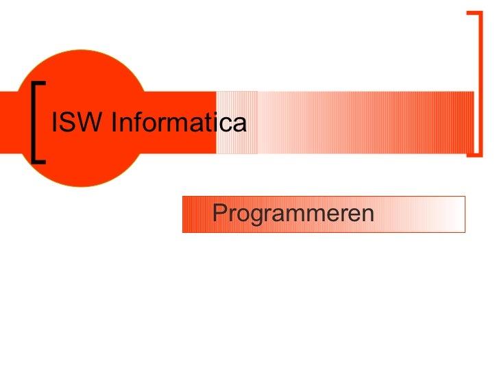 ISW Informatica <ul><ul><li>Programmeren </li></ul></ul>