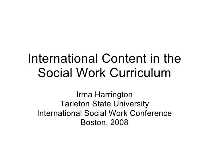 International Content in the Social Work Curriculum Irma Harrington Tarleton State University International Social Work Co...