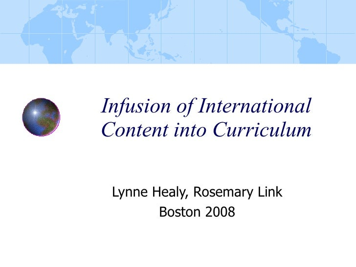 Infusion of International Content into Curriculum Lynne Healy, Rosemary Link Boston 2008