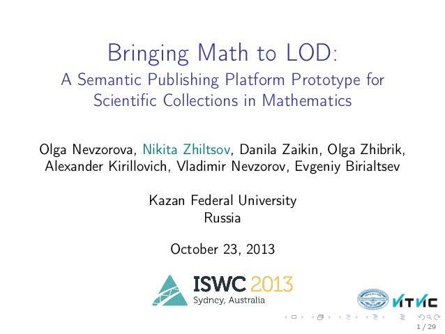 Bringing Math to LOD: A Semantic Publishing Platform Prototype for Scientific Collections in Mathematics Olga Nevzorova, Ni...