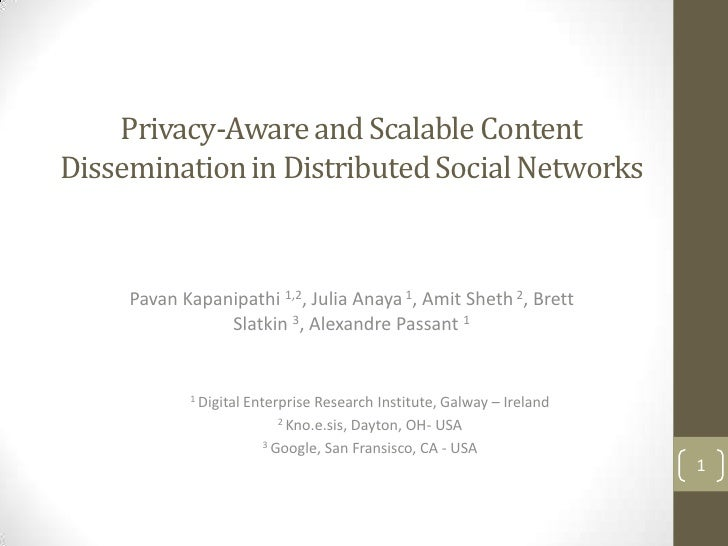 Privacy-Aware and Scalable ContentDissemination in Distributed Social Networks     Pavan Kapanipathi 1,2, Julia Anaya 1, A...