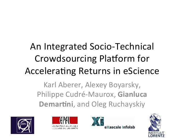 An	   Integrated	   Socio-­‐Technical	    Crowdsourcing	   Pla8orm	   for	    Accelera;ng	   Returns	   in	   eScience	   ...