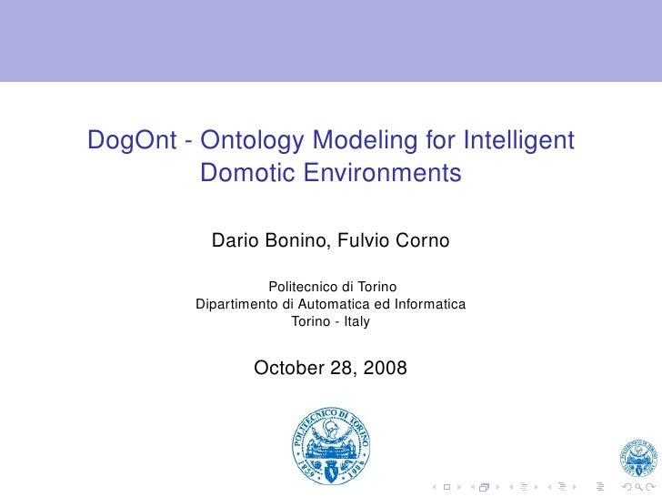 DogOnt - Ontology Modeling for Intelligent          Domotic Environments             Dario Bonino, Fulvio Corno           ...