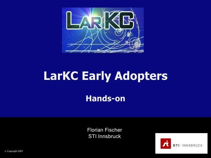LarKC Early Adopters Hands-on Florian Fischer STI Innsbruck