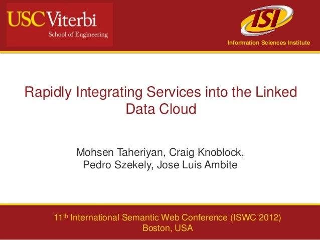 Information Sciences InstituteRapidly Integrating Services into the Linked                 Data Cloud         Mohsen Taher...