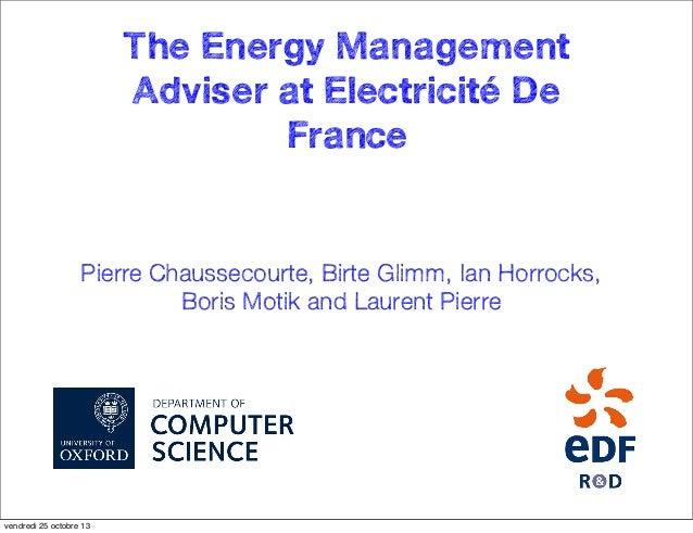 The Energy Management Adviser at Electricité De France  Pierre Chaussecourte, Birte Glimm, Ian Horrocks, Boris Motik and L...