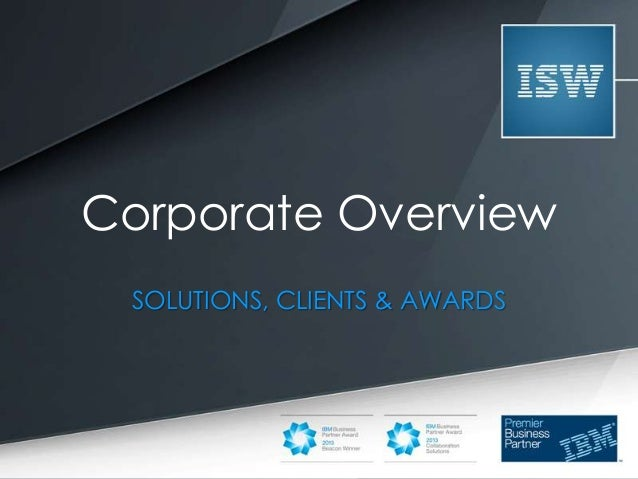 Corporate Overview SOLUTIONS, CLIENTS & AWARDS