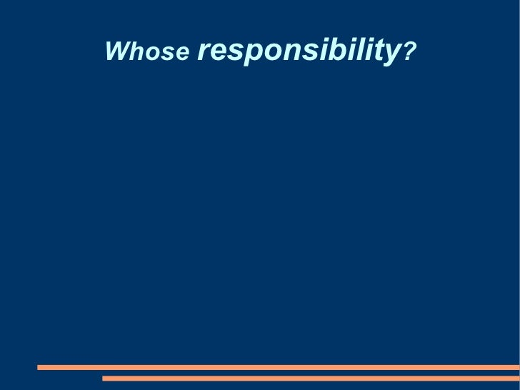 Whose  responsibility ?