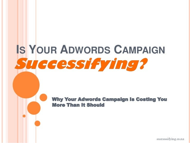 IS YOUR ADWORDS CAMPAIGN     Why Your Adwords Campaign Is Costing You     More Than It Should                             ...