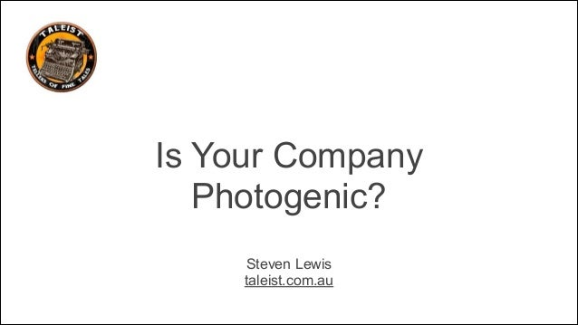 Is Your Company Photogenic? Steven Lewis taleist.com.au