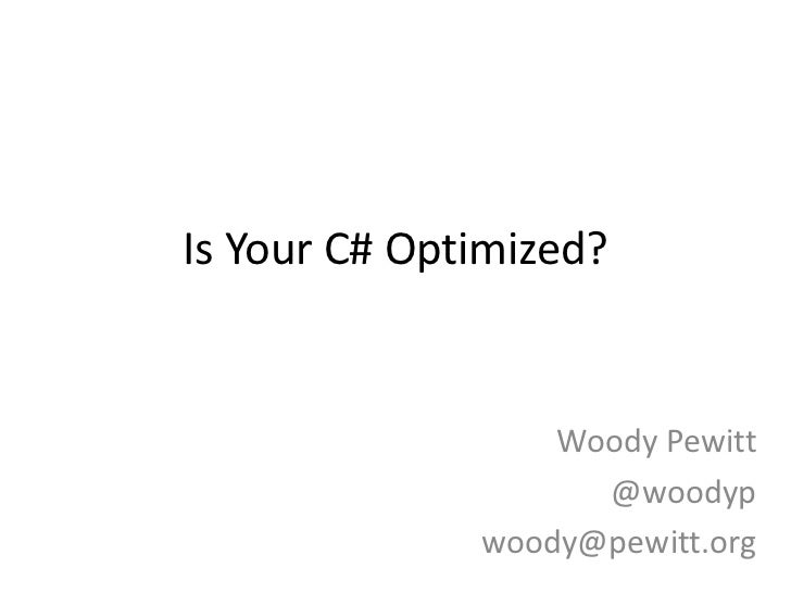Is Your C# Optimized?<br />Woody Pewitt<br />@woodyp<br />woody@pewitt.org<br />