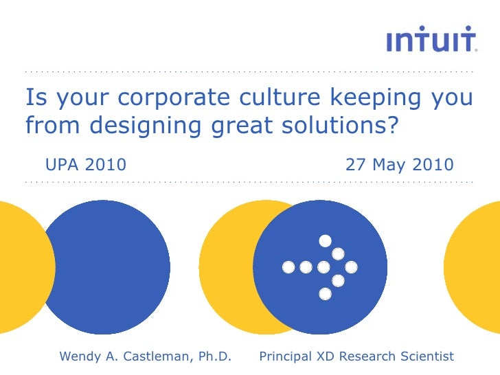 Is your corporate culture keeping you from designing great solutions?<br />UPA 201027 May 2010<br />Wendy A. Castlema...