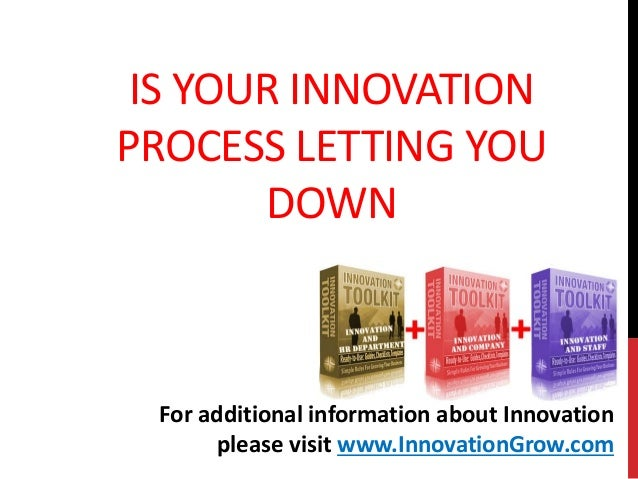 IS YOUR INNOVATIONPROCESS LETTING YOUDOWNFor additional information about Innovationplease visit www.InnovationGrow.com