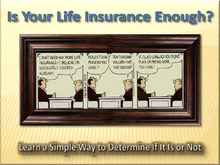 Is Your Life Insurance Enough?<br />Learn a Simple Way to Determine If It Is or Not<br />