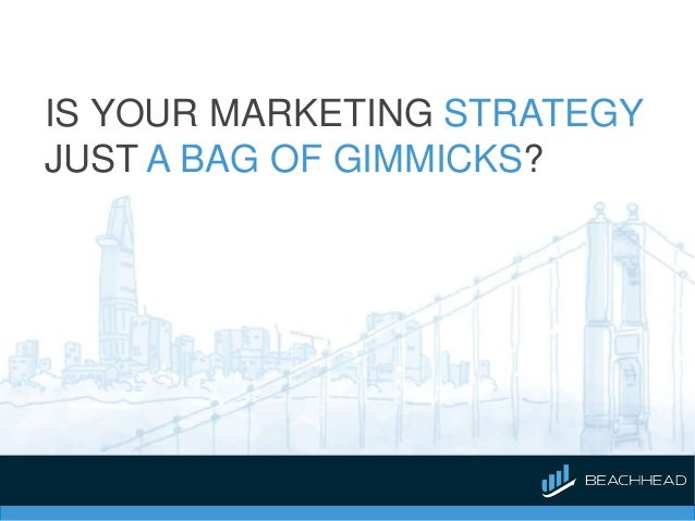 IS YOUR MARKETING STRATEGY JUST A BAG OF GIMMICKS?