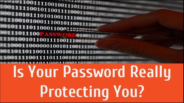 Is Your Password Really Protecting You Is Your Password Really Protecting You?