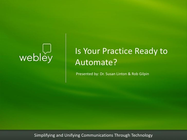 Is Your Practice Ready to                     Automate?                     Presented by: Dr. Susan Linton & Rob Gilpin   ...