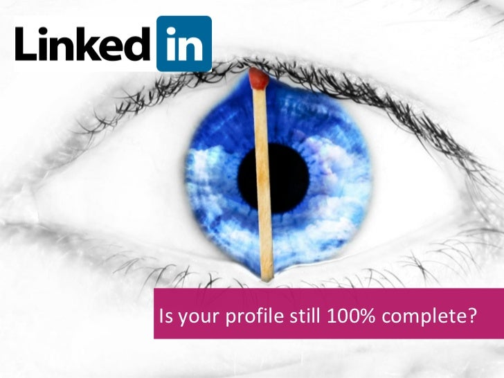 Is your profile still 100% complete?