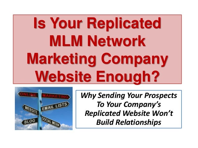 Is Your Replicated MLM Network Marketing Company Website Enough? Why Sending Your Prospects To Your Company's Replicated W...
