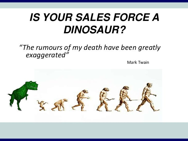 Is your sales force a dinosaur?