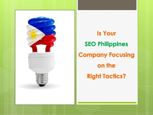 Is Your SEO Philippines Company Focusing on the Right Tactics?