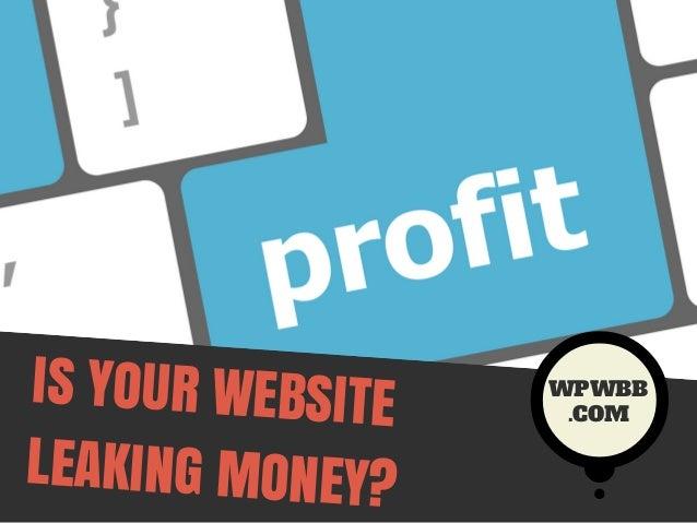 IS YOUR WEBSITE LEAKING MONEY?  WPWBB .COM