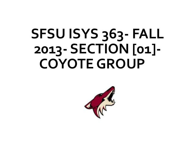 SFSU ISYS 363- FALL 2013- SECTION [01]- COYOTE GROUP