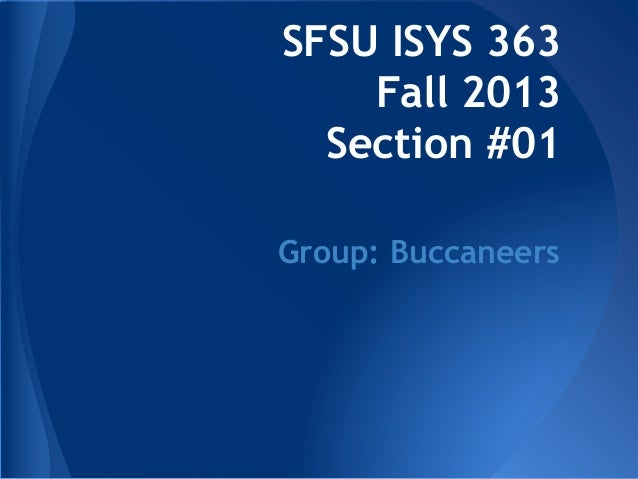 SFSU ISYS 363 Fall 2013 Section #01 Group: Buccaneers