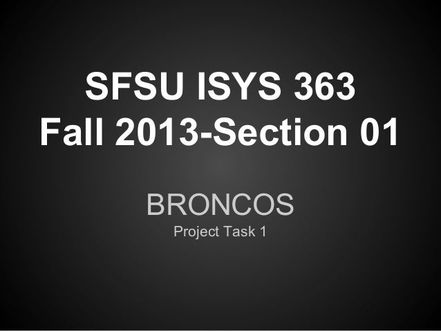 SFSU ISYS 363 Fall 2013-Section 01 BRONCOS Project Task 1