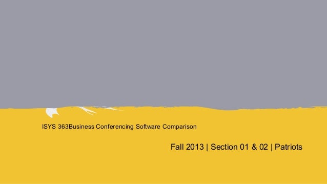ISYS 363Business Conferencing Software Comparison  Fall 2013 | Section 01 & 02 | Patriots