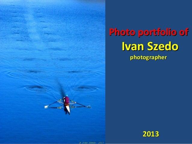 Photo portfolio of  Ivan Szedo photographer  2013