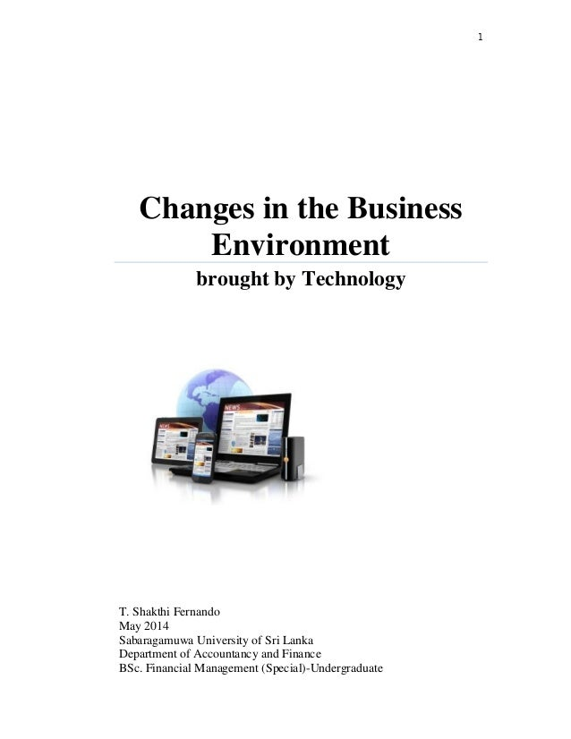 1 Changes in the Business Environment brought by Technology T. Shakthi Fernando May 2014 Sabaragamuwa University of Sri La...