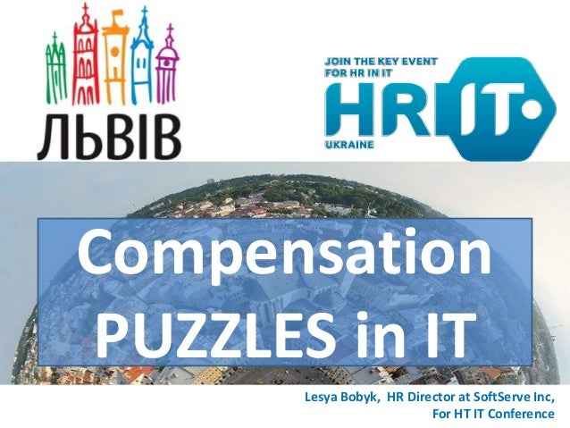 Compensation PUZZLES in IT Lesya Bobyk, HR Director at SoftServe Inc, For HT IT Conference