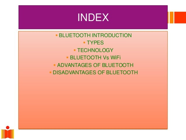 INDEX  BLUETOOTH INTRODUCTION  TYPES  TECHNOLOGY  BLUETOOTH Vs WiFi  ADVANTAGES OF BLUETOOTH  DISADVANTAGES OF BLUET...